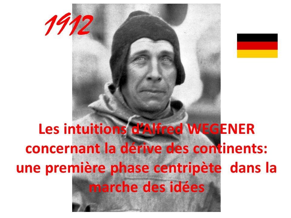 1912 Les intuitions dAlfred WEGENER concernant la dérive des continents: une première phase centripète dans la marche des idées