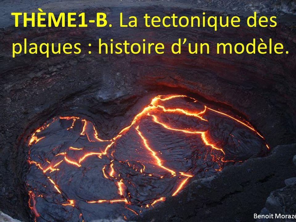 THÈME1-B. La tectonique des plaques : histoire dun modèle. Benoit Morazé