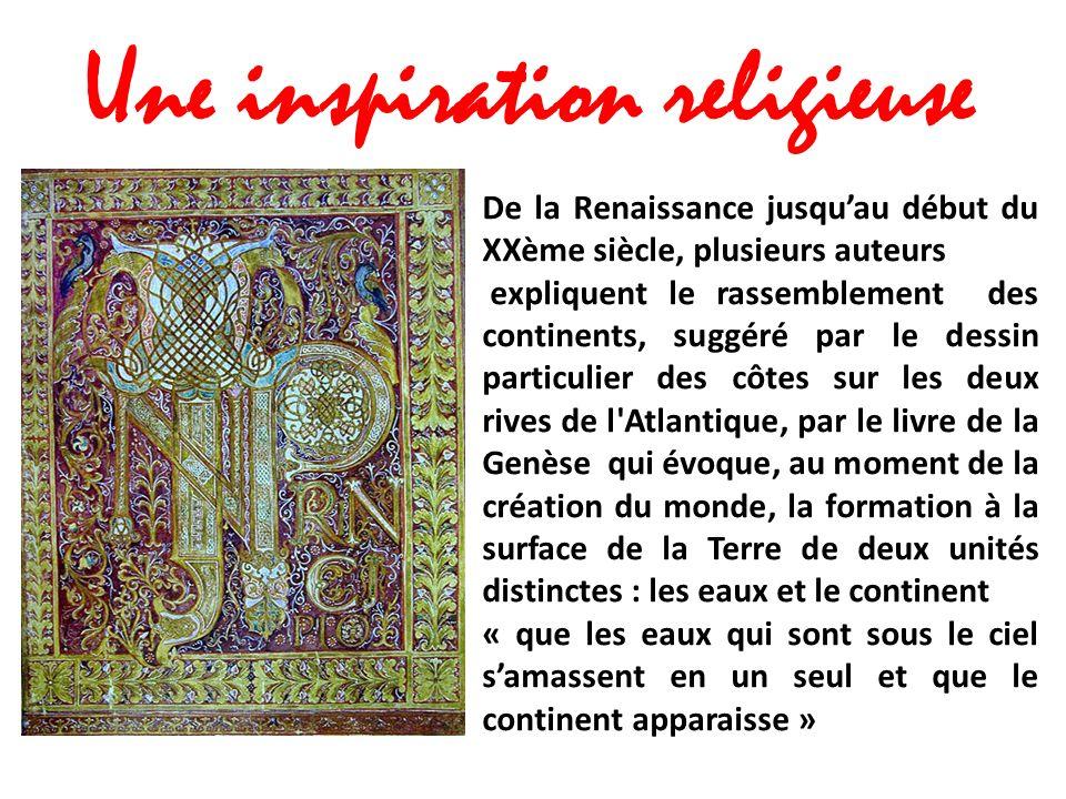 De la Renaissance jusquau début du XXème siècle, plusieurs auteurs expliquent le rassemblement des continents, suggéré par le dessin particulier des c