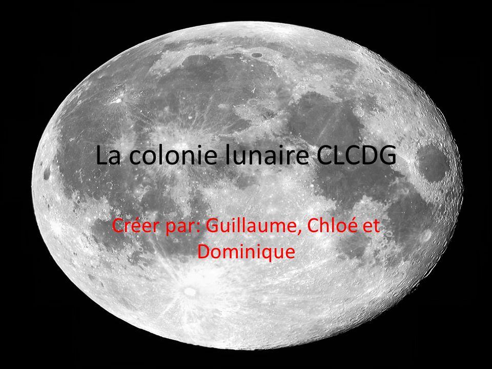 La colonie lunaire CLCDG Créer par: Guillaume, Chloé et Dominique