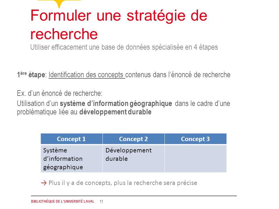 BIBLIOTHÈQUE DE L'UNIVERSITÉ LAVAL 11 Utiliser efficacement une base de données spécialisée en 4 étapes Formuler une stratégie de recherche 1 ère étap
