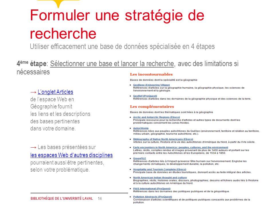 BIBLIOTHÈQUE DE L'UNIVERSITÉ LAVAL 14 Utiliser efficacement une base de données spécialisée en 4 étapes Formuler une stratégie de recherche 4 ème étap