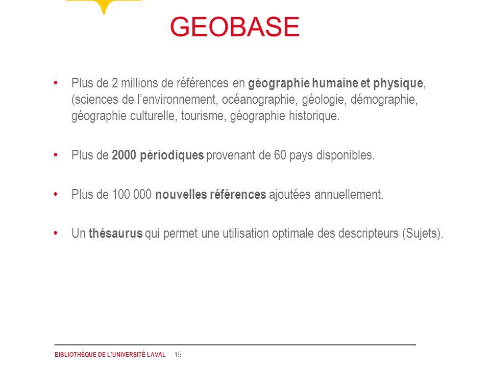 BIBLIOTHÈQUE DE L'UNIVERSITÉ LAVAL 15 Plus de 2 millions de références en géographie humaine et physique, (sciences de lenvironnement, océanographie,