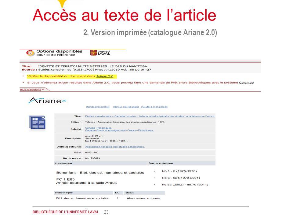 BIBLIOTHÈQUE DE L'UNIVERSITÉ LAVAL 23 2. Version imprimée (catalogue Ariane 2.0) Accès au texte de larticle