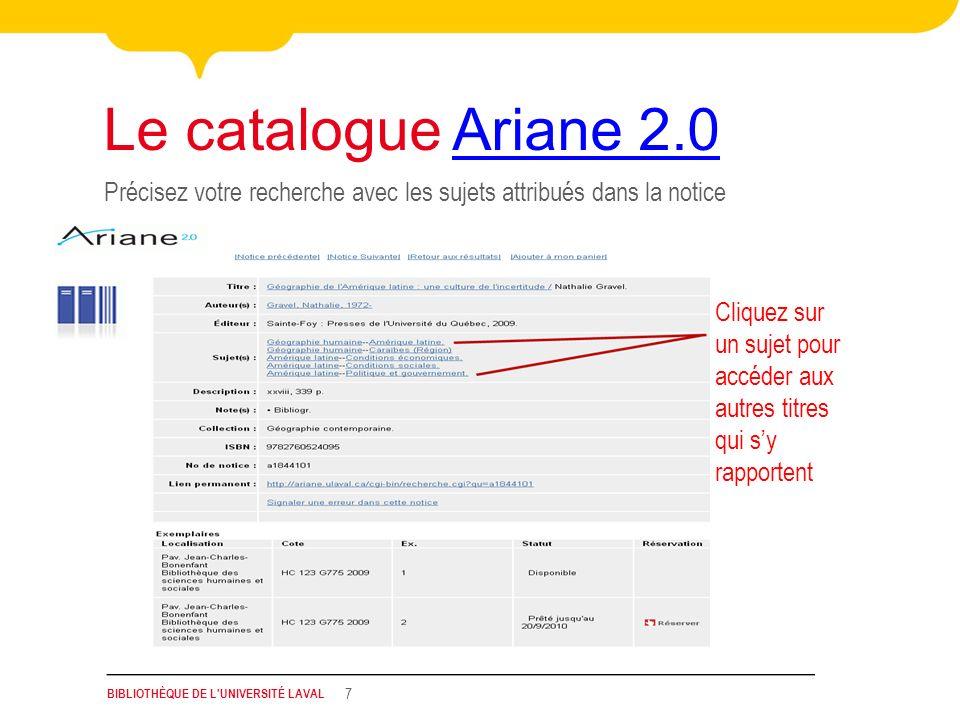 BIBLIOTHÈQUE DE L'UNIVERSITÉ LAVAL 7 Précisez votre recherche avec les sujets attribués dans la notice Le catalogue Ariane 2.0Ariane 2.0 Cliquez sur u