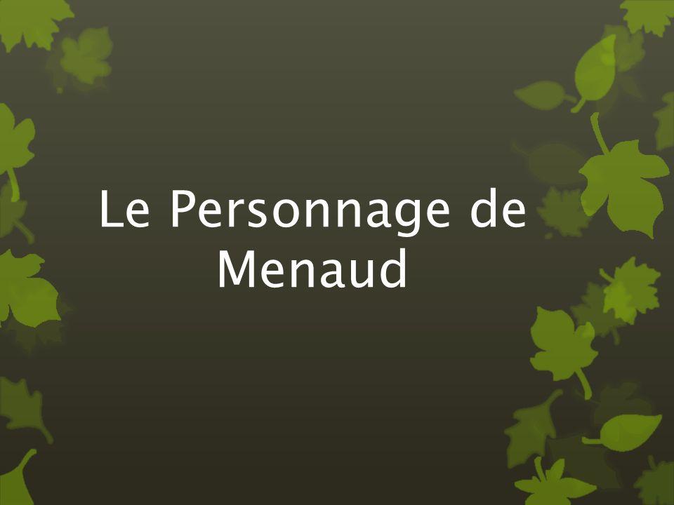 La Retour de Menaud (Quand Menaud et Lucon fait léquipe) Il retrouve lespoir Il devient très dévoué et avide « les deux hommes parlaient peu, savançant obliques et durs comme des proues (…) Menaud, lui, toujours en tête » (Savard, 136).