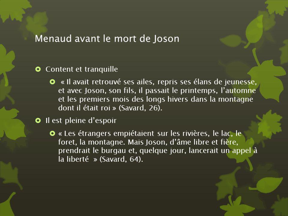 Menaud avant le mort de Joson Content et tranquille « Il avait retrouvé ses ailes, repris ses élans de jeunesse, et avec Joson, son fils, il passait l