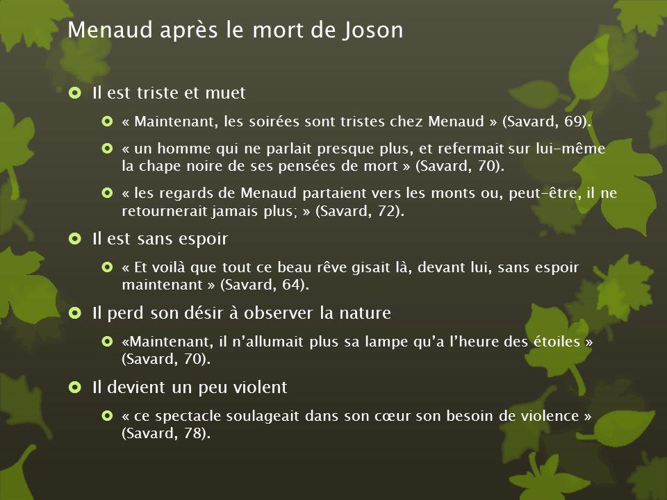 Menaud après le mort de Joson Il est triste et muet « Maintenant, les soirées sont tristes chez Menaud » (Savard, 69). « un homme qui ne parlait presq