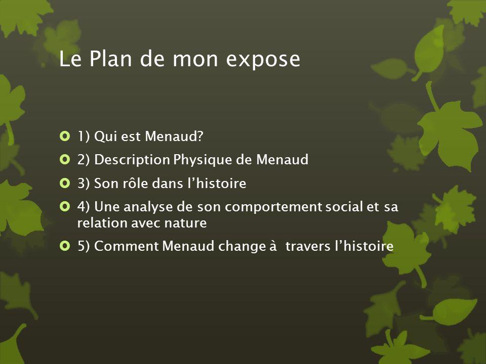 Le Plan de mon expose 1) Qui est Menaud? 2) Description Physique de Menaud 3) Son rôle dans lhistoire 4) Une analyse de son comportement social et sa