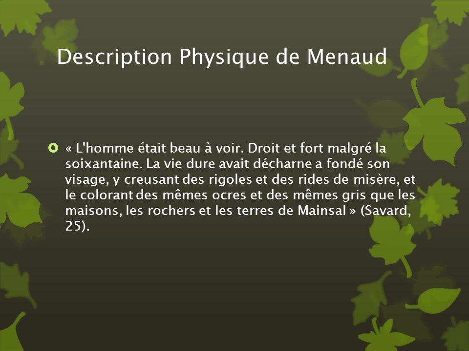 Description Physique de Menaud « L'homme était beau à voir. Droit et fort malgré la soixantaine. La vie dure avait décharne a fondé son visage, y creu