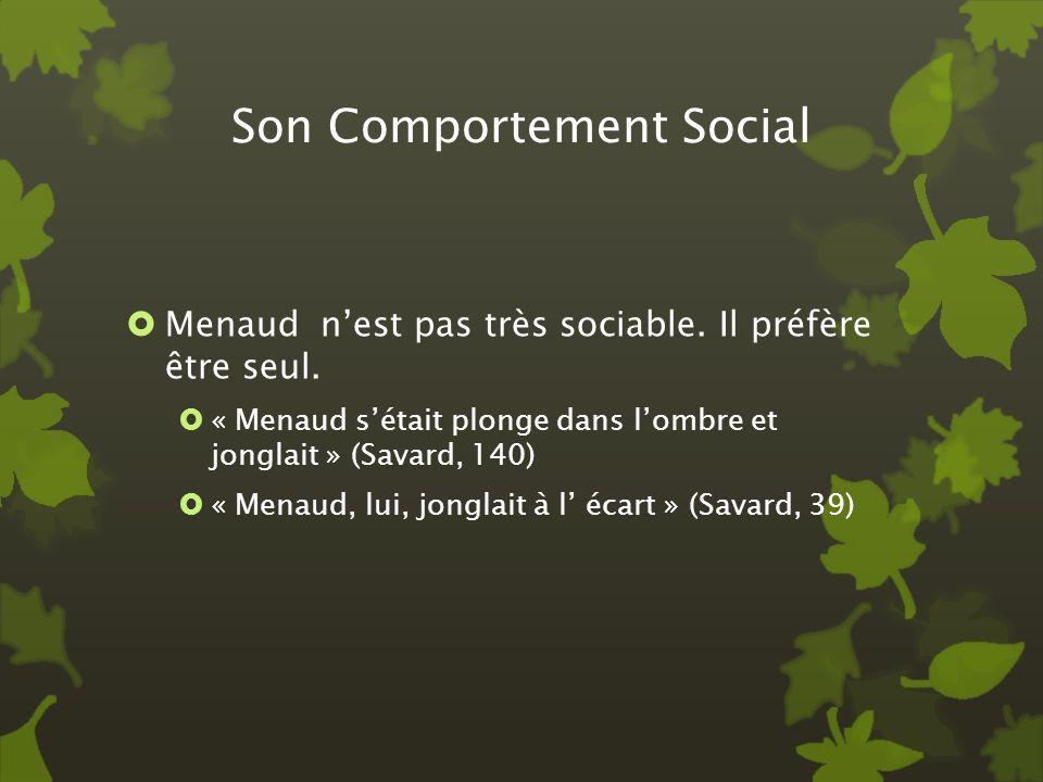 Son Comportement Social Menaud nest pas très sociable. Il préfère être seul. « Menaud sétait plonge dans lombre et jonglait » (Savard, 140) « Menaud,