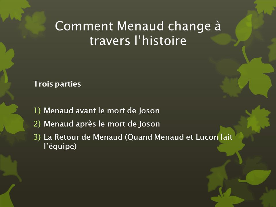 Comment Menaud change à travers lhistoire Trois parties 1)Menaud avant le mort de Joson 2)Menaud après le mort de Joson 3)La Retour de Menaud (Quand M
