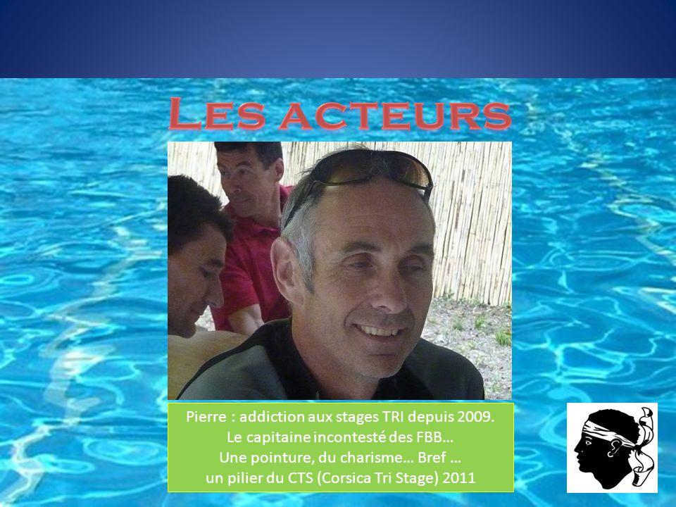 Pierre : addiction aux stages TRI depuis 2009. Le capitaine incontesté des FBB… Une pointure, du charisme… Bref … un pilier du CTS (Corsica Tri Stage)