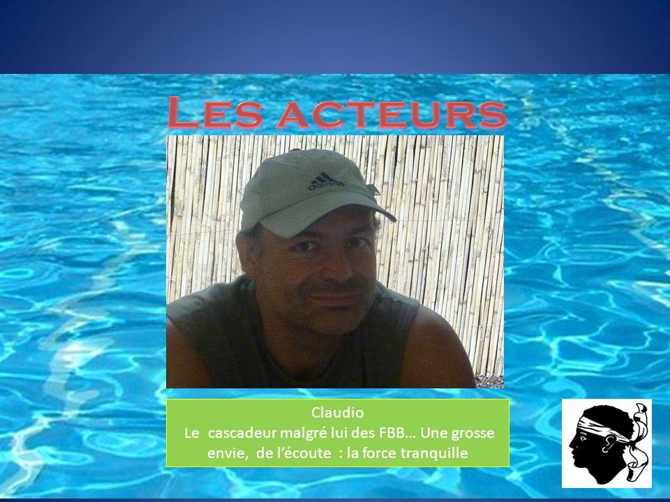 Claudio Le cascadeur malgré lui des FBB… Une grosse envie, de lécoute : la force tranquille