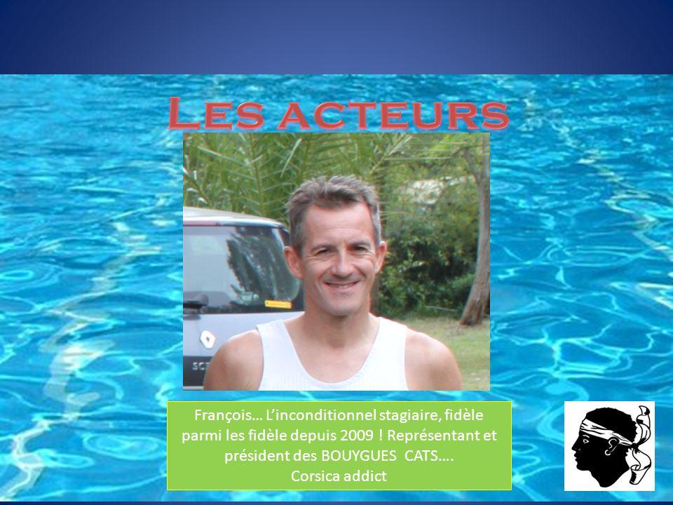 François… Linconditionnel stagiaire, fidèle parmi les fidèle depuis 2009 ! Représentant et président des BOUYGUES CATS…. Corsica addict