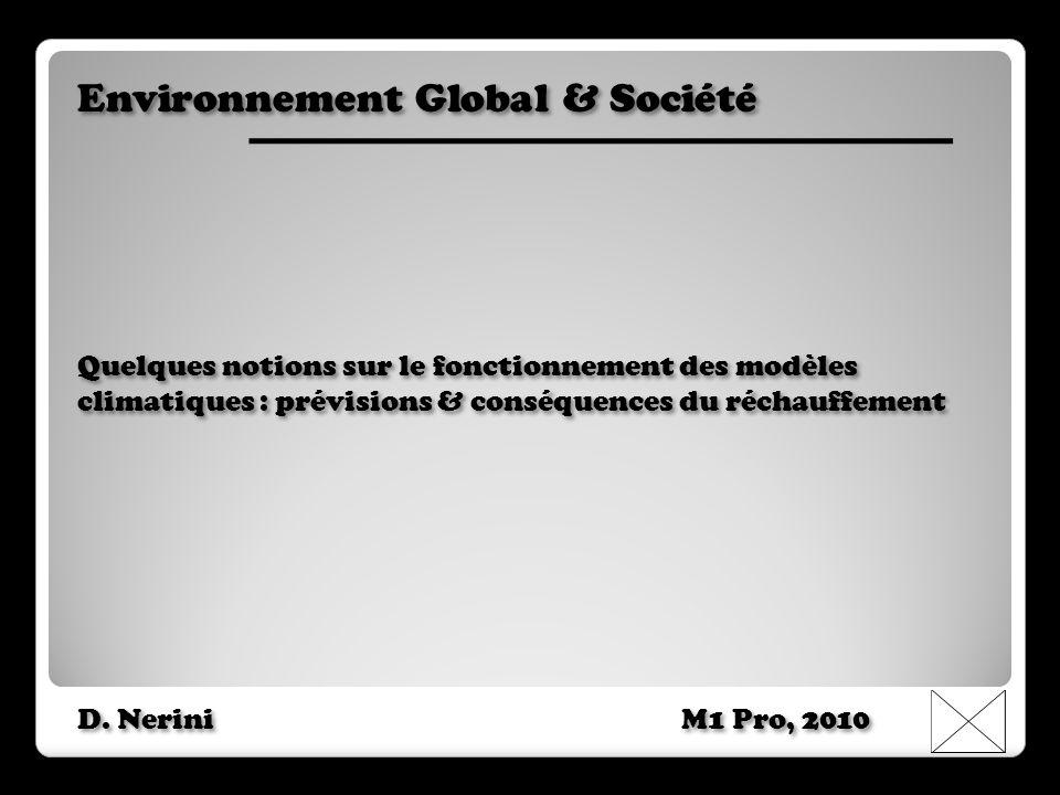 Environnement Global & Société Quelques notions sur le fonctionnement des modèles climatiques : prévisions & conséquences du réchauffement D. Nerini M