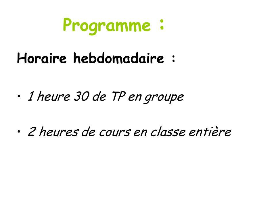 Programme : Horaire hebdomadaire : 1 heure 30 de TP en groupe 2 heures de cours en classe entière
