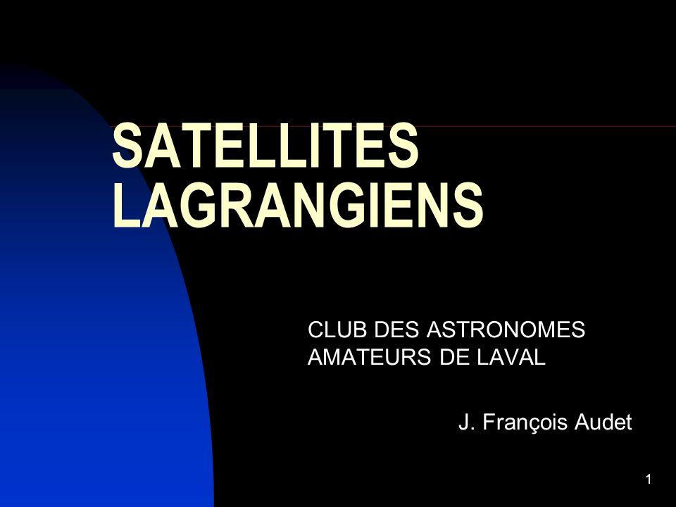 1 SATELLITES LAGRANGIENS CLUB DES ASTRONOMES AMATEURS DE LAVAL J. François Audet