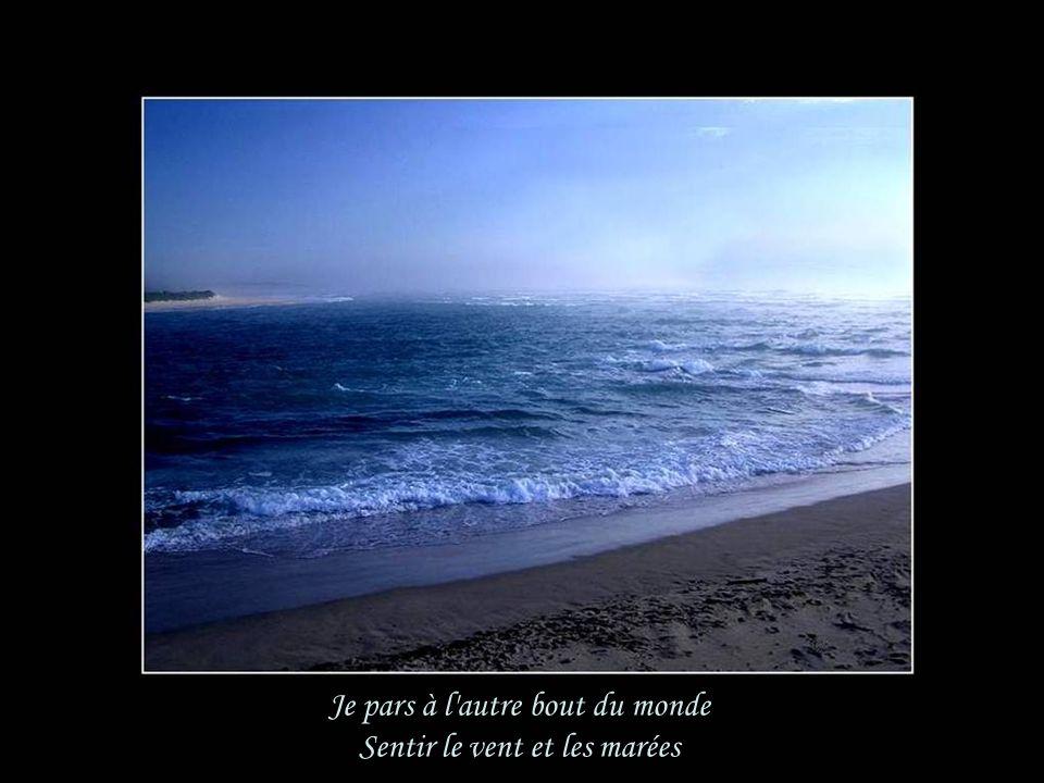Je pars à l autre bout du monde Sentir le vent et les marées