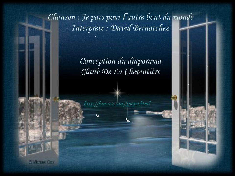 Chanson : Je pars pour lautre bout du monde Interprète : David Bernatchez Conception du diaporama Claire De La Chevrotière http://lumau2.com/Diapo.html