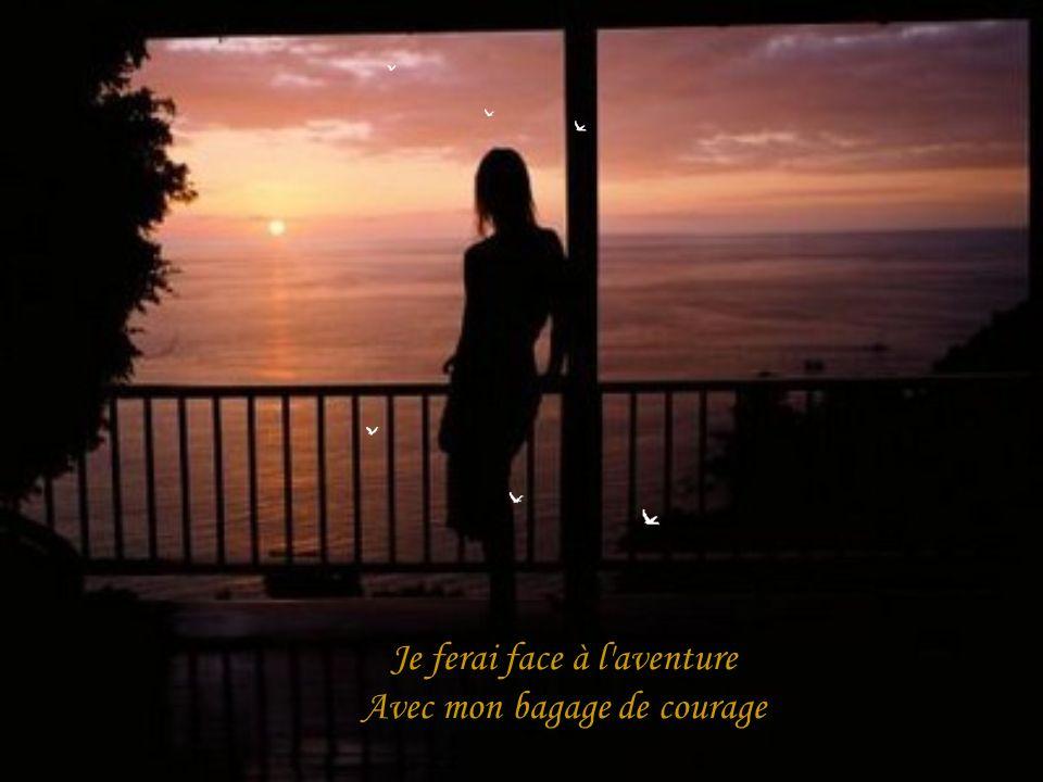 Je ferai face à l aventure Avec mon bagage de courage
