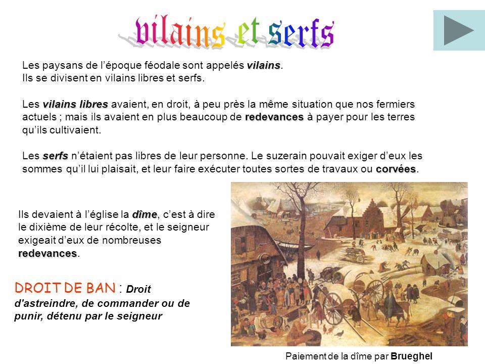 Les paysans de lépoque féodale sont appelés v vv vilains. Ils se divisent en vilains libres et serfs. Les v vv vilains libres avaient, en droit, à peu