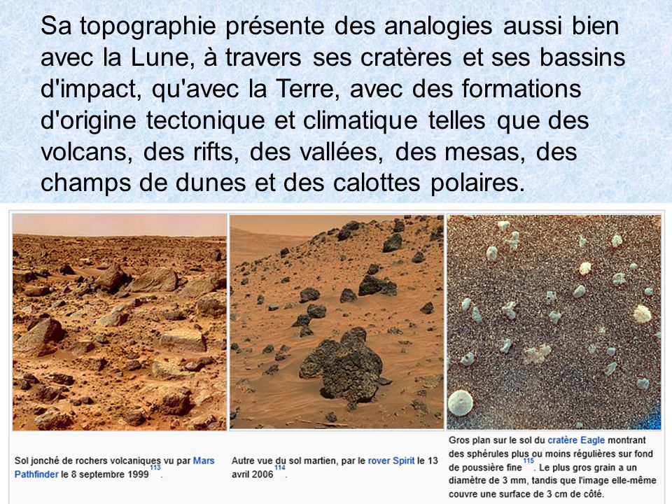 Sa topographie présente des analogies aussi bien avec la Lune, à travers ses cratères et ses bassins d'impact, qu'avec la Terre, avec des formations d