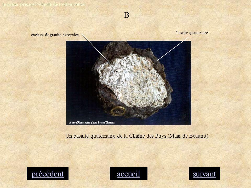 accueilsuivantprécédent B Un basalte quaternaire de la Chaîne des Puys (Maar de Beaunit) enclave de granite hercynien basalte quaternaire source Plane