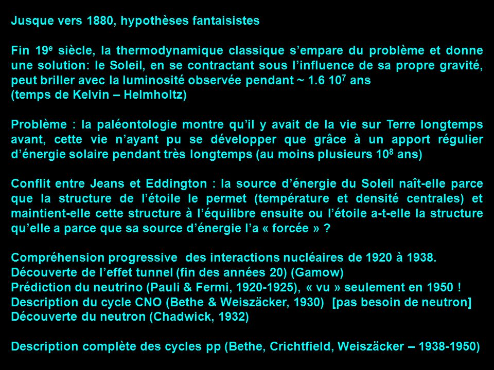 Jusque vers 1880, hypothèses fantaisistes Fin 19 e siècle, la thermodynamique classique sempare du problème et donne une solution: le Soleil, en se co