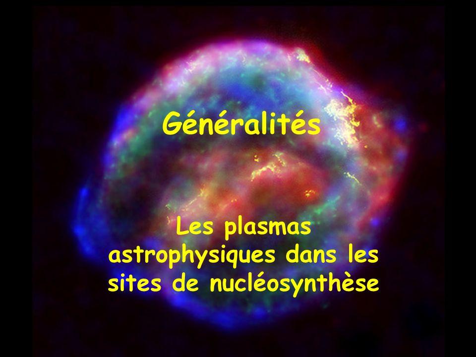 Généralités Les plasmas astrophysiques dans les sites de nucléosynthèse