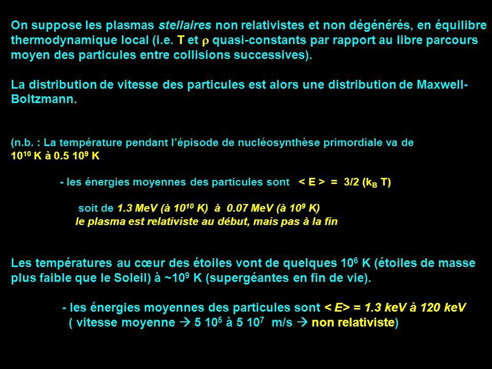On suppose les plasmas stellaires non relativistes et non dégénérés, en équilibre thermodynamique local (i.e. T et quasi-constants par rapport au libr