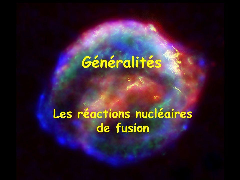 Généralités Les réactions nucléaires de fusion