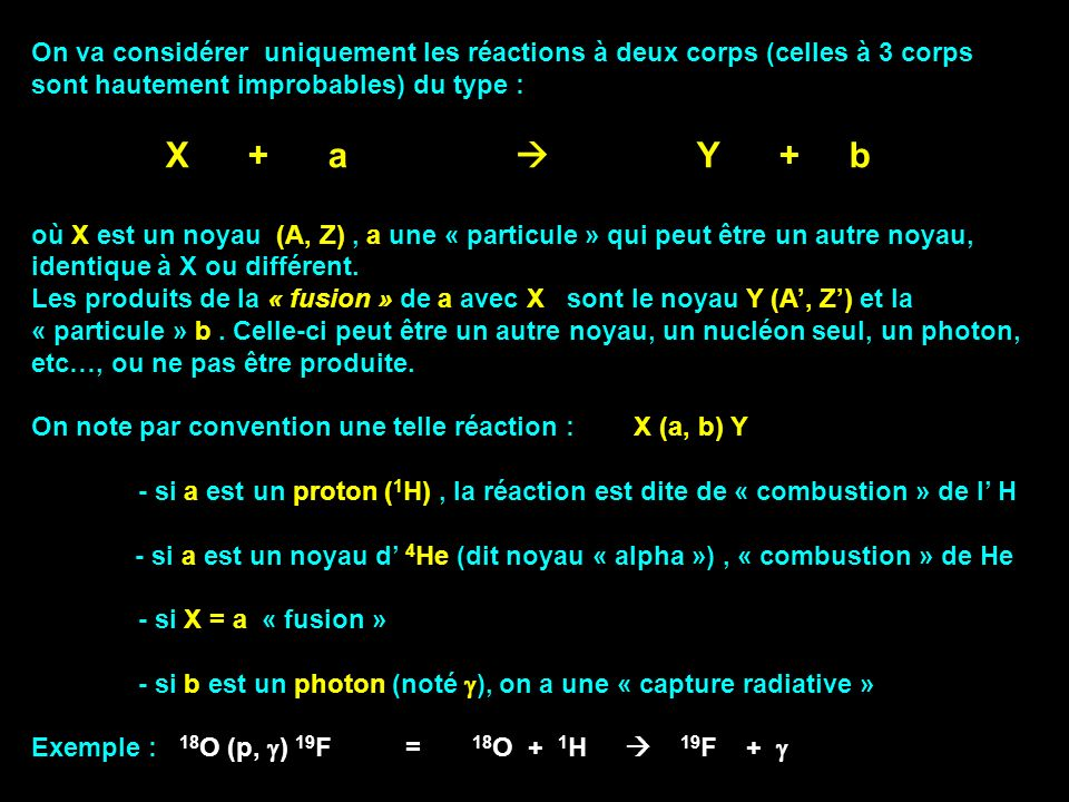 On va considérer uniquement les réactions à deux corps (celles à 3 corps sont hautement improbables) du type : X + a Y + b où X est un noyau (A, Z), a