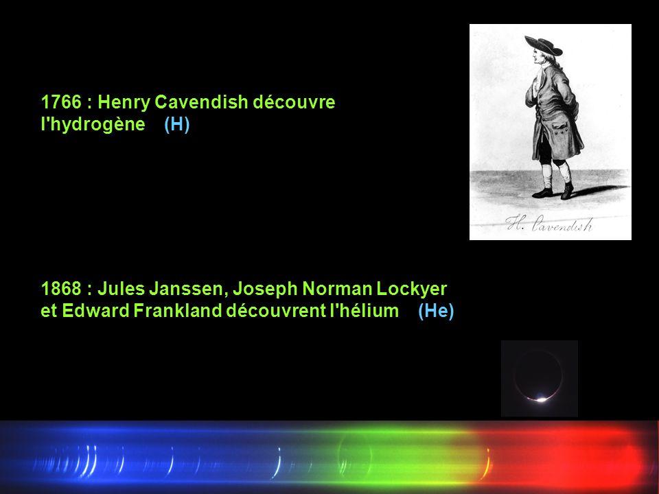 1766 : Henry Cavendish découvre l'hydrogène (H) 1868 : Jules Janssen, Joseph Norman Lockyer et Edward Frankland découvrent l'hélium (He)