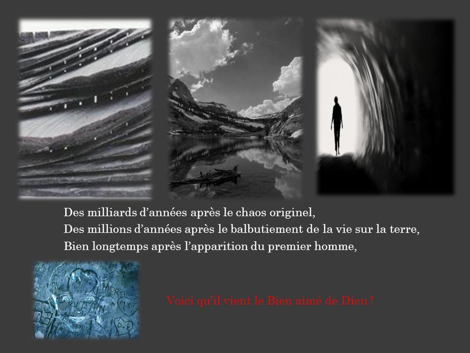 Des milliards dannées après le chaos originel, Des millions dannées après le balbutiement de la vie sur la terre, Bien longtemps après lapparition du