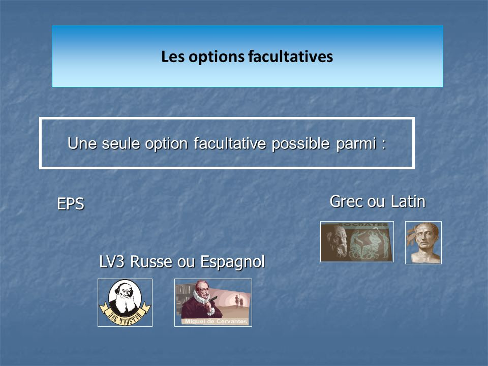 Les options facultatives Une seule option facultative possible parmi : Grec ou Latin EPS LV3 Russe ou Espagnol