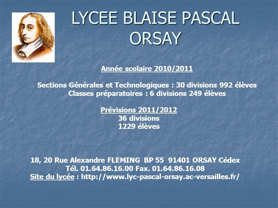 LYCEE BLAISE PASCAL ORSAY Année scolaire 2010/2011 Sections Générales et Technologiques : 30 divisions 992 élèves Classes préparatoires : 6 divisions