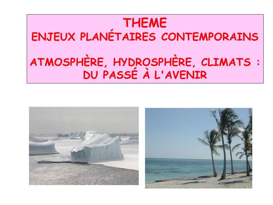 THEME ENJEUX PLANÉTAIRES CONTEMPORAINS ATMOSPHÈRE, HYDROSPHÈRE, CLIMATS : DU PASSÉ À L'AVENIR
