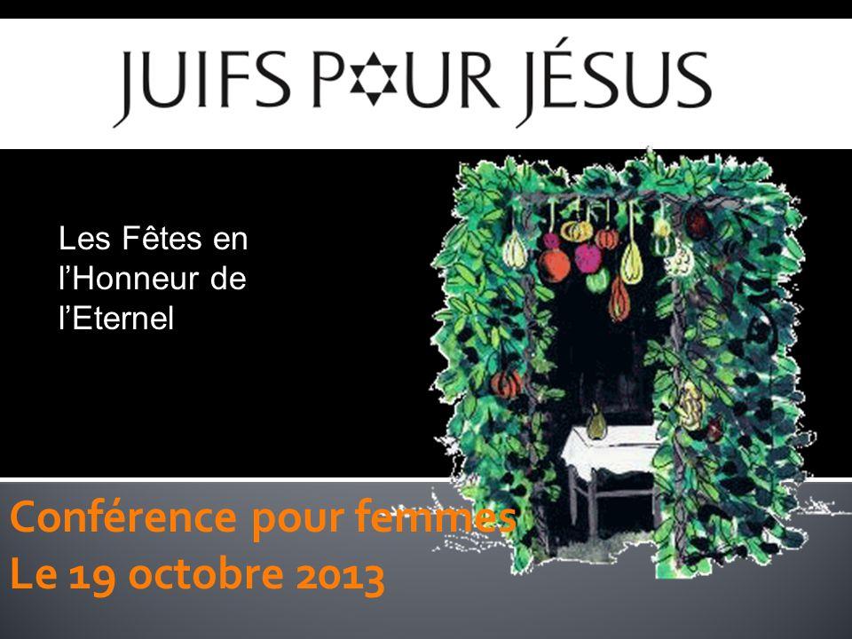 Conférence pour femmes Le 19 octobre 2013 Les Fêtes en lHonneur de lEternel