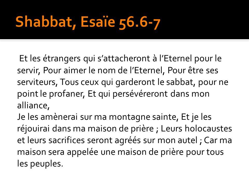 Et les étrangers qui sattacheront à lEternel pour le servir, Pour aimer le nom de lEternel, Pour être ses serviteurs, Tous ceux qui garderont le sabba