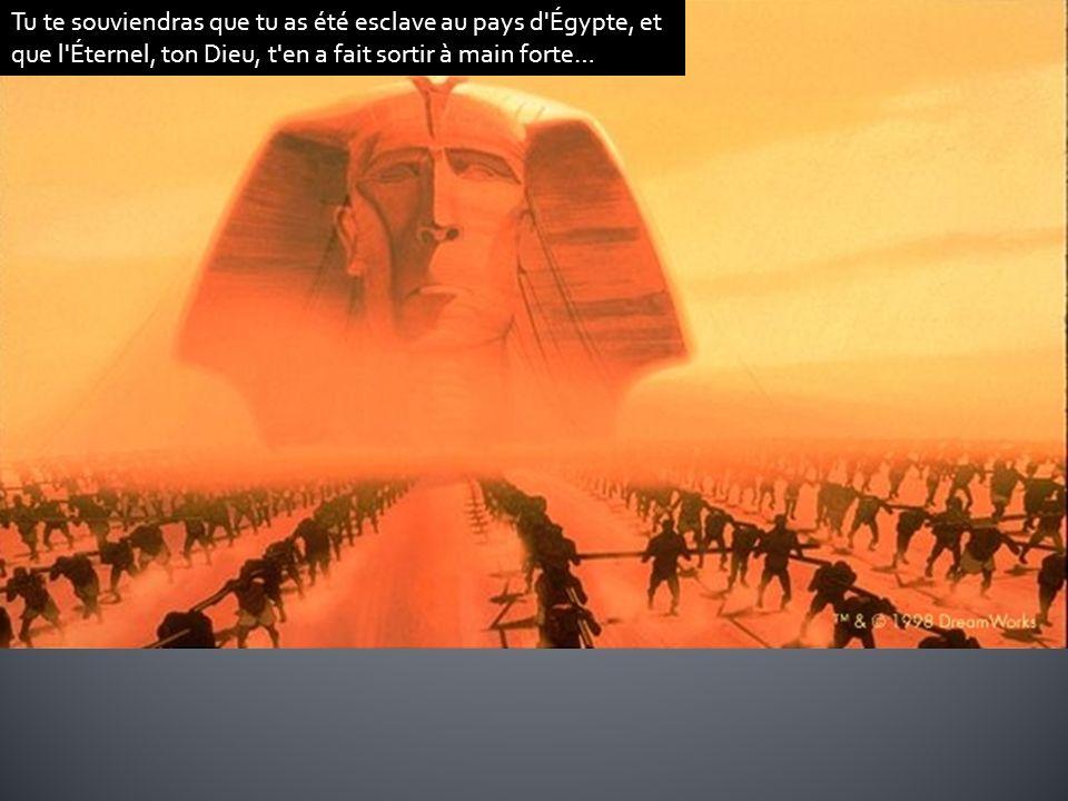 Tu te souviendras que tu as été esclave au pays d'Égypte, et que l'Éternel, ton Dieu, t'en a fait sortir à main forte…