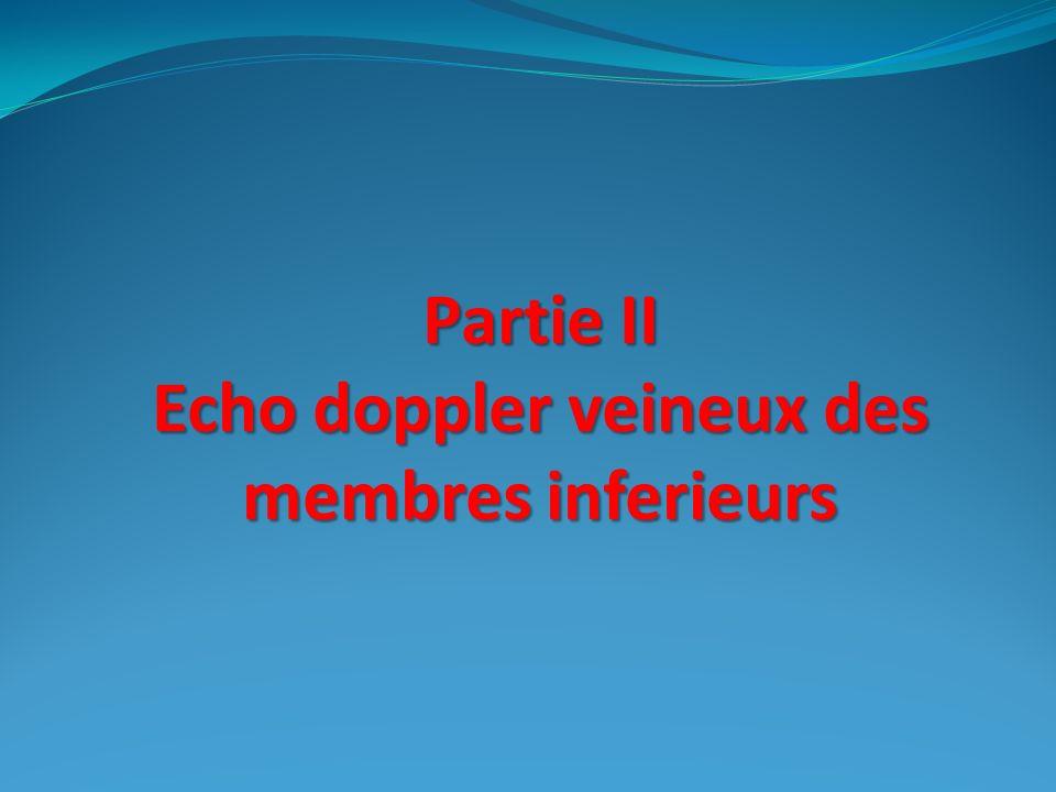 Partie II Echo doppler veineux des membres inferieurs Partie II Echo doppler veineux des membres inferieurs
