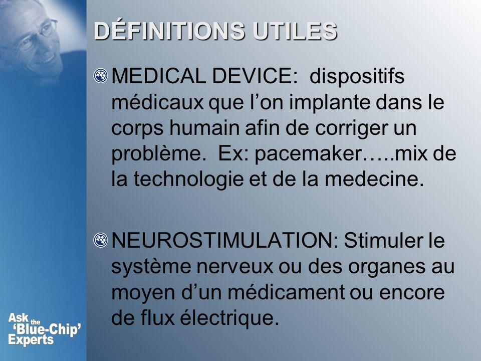DÉFINITIONS UTILES MEDICAL DEVICE: dispositifs médicaux que lon implante dans le corps humain afin de corriger un problème. Ex: pacemaker…..mix de la