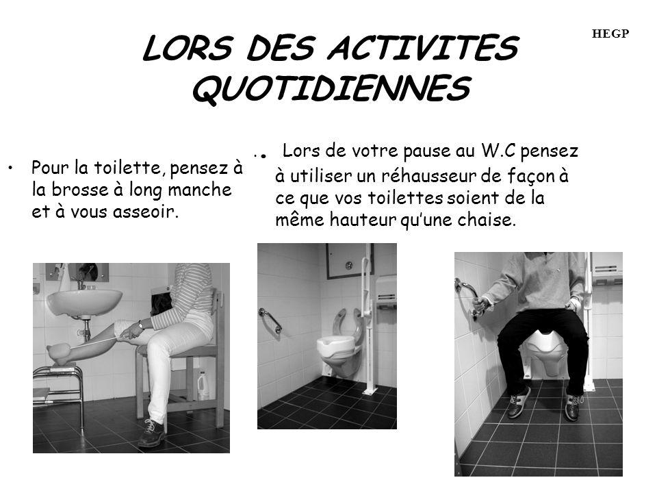 LORS DES ACTIVITES QUOTIDIENNES Pour la toilette, pensez à la brosse à long manche et à vous asseoir...