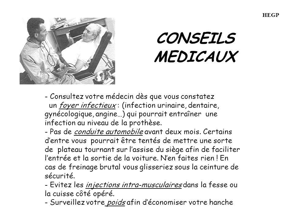 CONSEILS MEDICAUX - Consultez votre médecin dès que vous constatez un foyer infectieux : (infection urinaire, dentaire, gynécologique, angine…) qui pourrait entraîner une infection au niveau de la prothèse.
