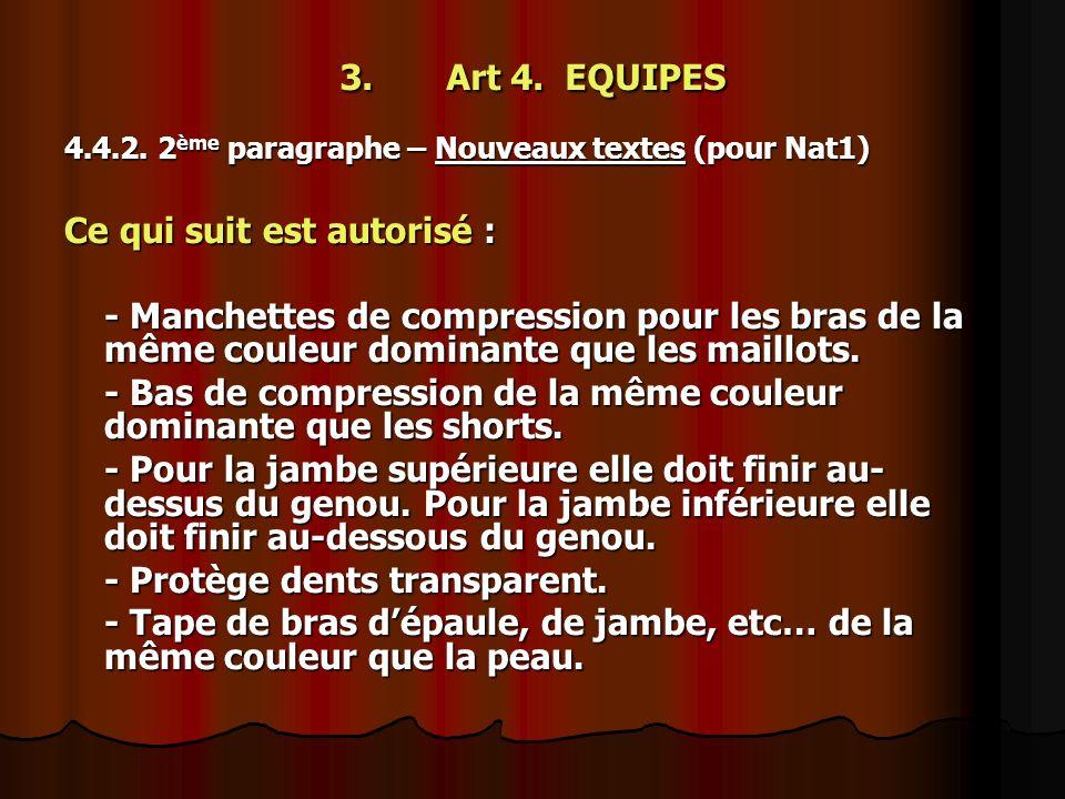 3.Art 4. EQUIPES 4.4.2. 2 ème paragraphe – Nouveaux textes (pour Nat1) Ce qui suit est autorisé : - Manchettes de compression pour les bras de la même