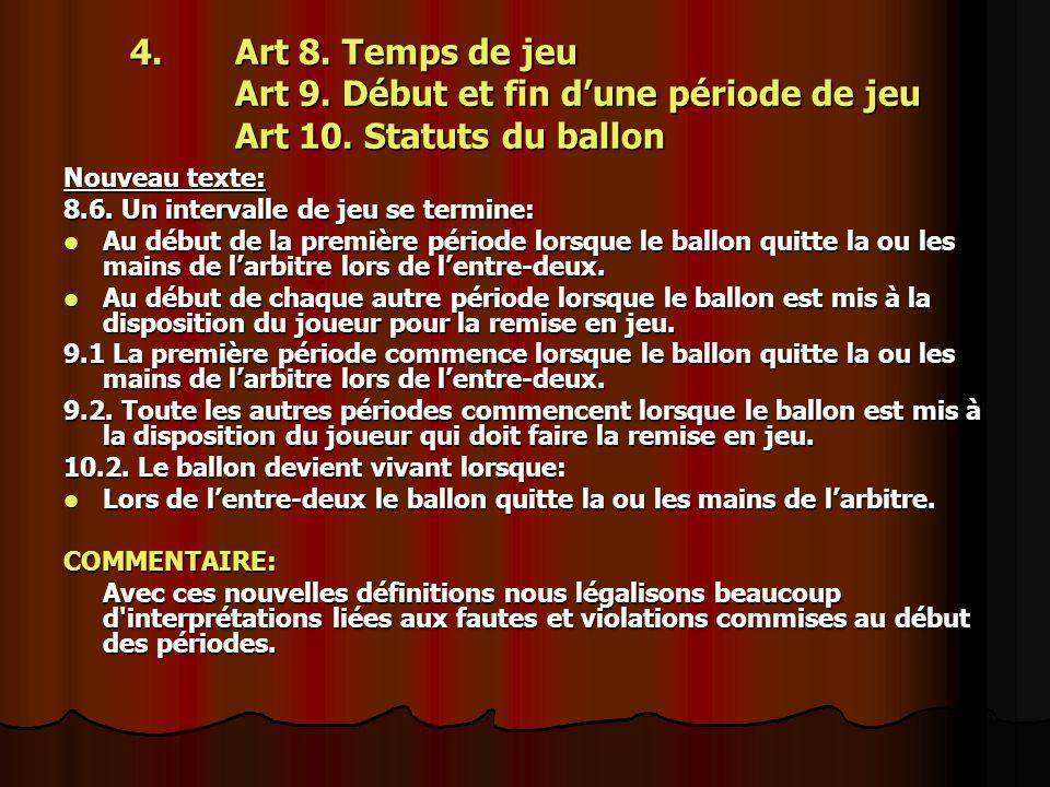 4.Art 8. Temps de jeu Art 9. Début et fin dune période de jeu Art 10. Statuts du ballon Nouveau texte: 8.6. Un intervalle de jeu se termine: Au début