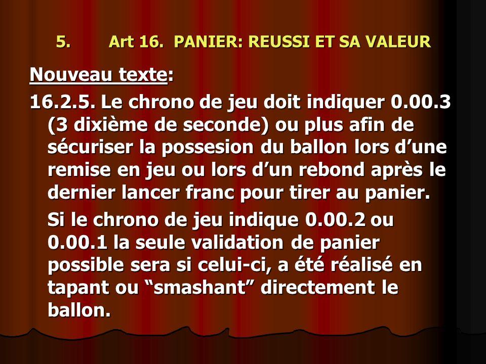 5. Art 16. PANIER: REUSSI ET SA VALEUR Nouveau texte: 16.2.5. Le chrono de jeu doit indiquer 0.00.3 (3 dixième de seconde) ou plus afin de sécuriser l