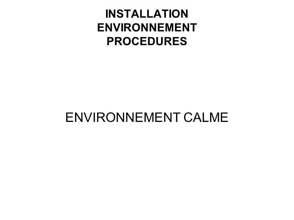 INSTALLATION ENVIRONNEMENT PROCEDURES ENVIRONNEMENT CALME