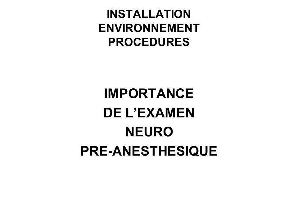 INSTALLATION ENVIRONNEMENT PROCEDURES IMPORTANCE DE LEXAMEN NEURO PRE-ANESTHESIQUE